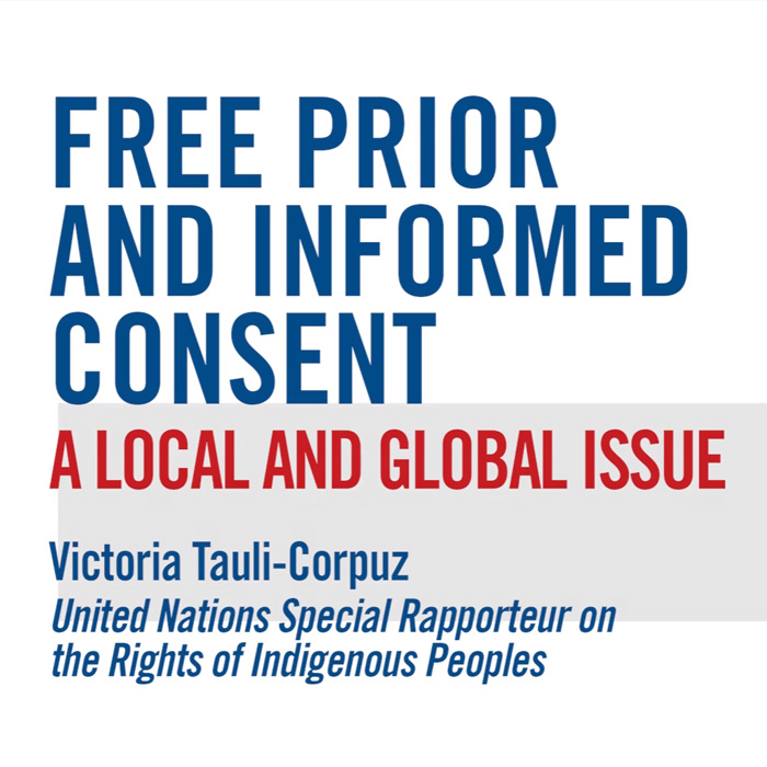 Victoria Tauli-Corpuz - Free Prior and Informed Consent: A Local and Global Issue.